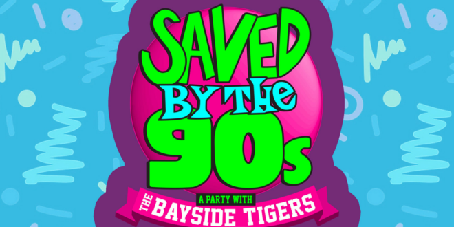 SAVED BY THE 90'S WITH THE BAYSIDE TIGERS!